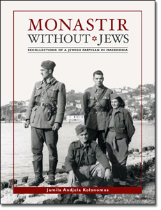 MONASTIR WITHOUT JEWS Recollections of a Jewish Partisan in Macedonia
